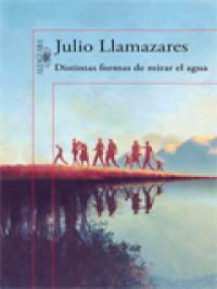 Distintas formas de mirar el agua, de Julio Llamazares