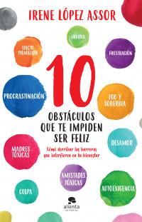 10 obstáculos que te impiden ser feliz, de Irene López Assor