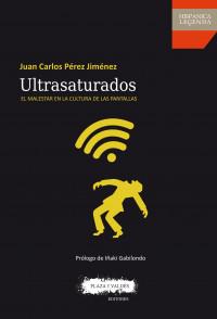 Ultrasaturados, de Juan Carlos Pérez Jiménez, un libro que representa nuestro nuevo modus colectivo cultural.