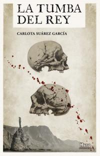 """Carlota Suárez García escribe """"La tumba del rey"""""""