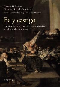 'Fe y castigo. Inquisiciones y consistorios calvinistas en el mundo moderno' por Charles H. Parker y Gretchen Starr-Le Beau (eds)