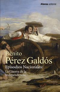 Benito Pérez Galdós: 'Episodios Nacionales. La Guerra de la Independencia'. Alianza Editorial