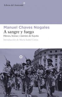 Manuel Chaves Nogales ,A sangre y fuego. Héroes, bestias y mártires de España. Libros del Asteroide