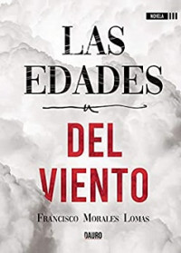 Las edades del viento, de Francisco Morales Lomas. Dauro Editorial