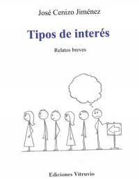 José Cenizo Jiménez. Tipos de interés. Relatos Breves. Ediciones Vitruvio