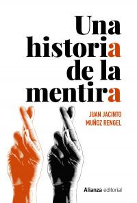 Juan Jacinto Muñoz Rengel. Una historia de la mentira. Alianza Editorial