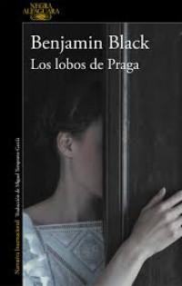 'Los lobos de Praga' de Benjamin Black. Paisaje, conspiración, intriga, asesinatos... Eso y mucho más.