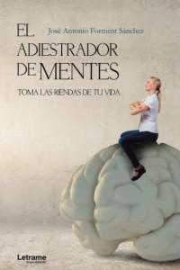 La obra que te hará conocer el mundo de las emociones y las conductas: 'El adiestrador de mentes' de José Antonio Forment