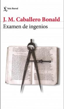 Portada.Examen de ingenios, de Josu00e9 Manuel Caballero Bonald. Editorial Seix Barral